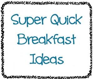 Super Quick Breakfast Ideas