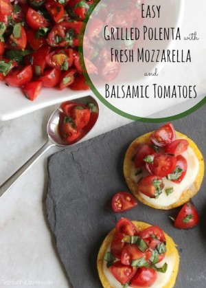 Easy Grilled Polenta with Fresh Mozzarella and Balsamic Tomatoes
